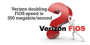 Verizon doubling FiOS speed to 300 megabits/second